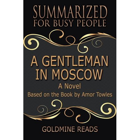 A Gentleman In Moscow - Summarized for Busy People: A Novel: Based on the Book by Amor Towles - eBook This book summary is created for individuals who want to flesh out the important contents and are too busy to go through the entire original book. This book is not intended to replace the original book.The year is 1922, and facing of the judgement of the Bolshevik tribunal is Count Alexander Ilyich Rostov. Considered an impenitent aristocrat, Count Rostov is sentenced to a lifetime of house arrest in Hotel Metropolthe luxurious hotel a street across from Kremlin. A man of culture and intellect, Rostov has lived all his life in opulence. Now, he must abandon comfort and riches, and move into the hotel's attic during which the most turbulent period in Russia's history are unfurling right out the streets below.A Gentleman in Moscow is a story rich of wit and humor, effectively presented through an impressive cast of characters and dialogue beautifully woven together. Amor Towles tells the story of a gentleman in Moscow seeking to understand what it truly means to live a life with purpose.Wait no more, take action and get this book now!