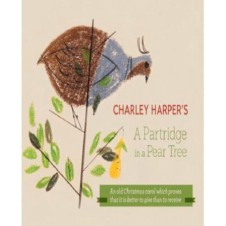 Charley Harpers A Partridge In A Pear Tree  An Old Christmas Carol Which Proves That It Is Better To Give Than To Receive