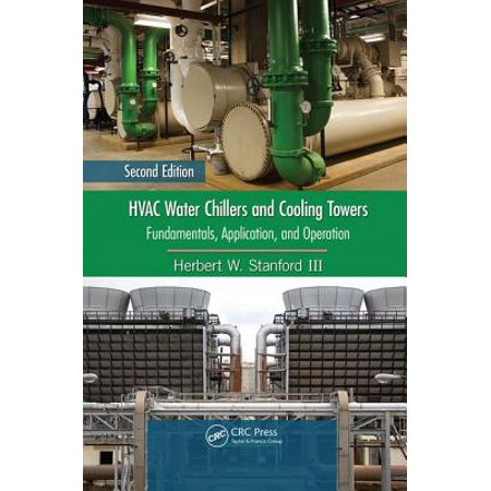 HVAC Water Chillers and Cooling Towers : Fundamentals, Application, and Operation, Second