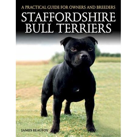Staffordshire Bull Terriers : A Practical Guide for Owners and (Best Bull Terrier Breeders)