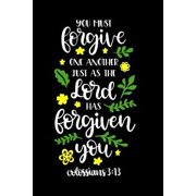 You Must Forgive One Another Just As The Lord Has Forgiven You: 6x9 Portable Christian Journal Notebook with Christian Quote: Inspirational Gifts for Paperback