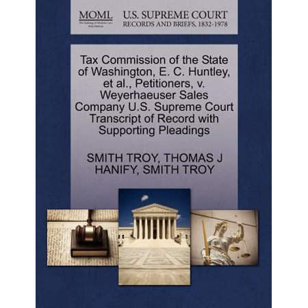 Tax Commission of the State of Washington, E. C. Huntley, et al., Petitioners, V. Weyerhaeuser Sales Company U.S. Supreme Court Transcript of Record with Supporting (Sales Tax Rate In Washington State 2017)