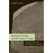 Romantic Writing and the Empire of Signs: Periodical Culture and Post-Napoleonic Authorship (Hardcover)