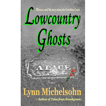 Lowcountry Ghosts: Stories of Alice Flagg, Confederate Blockade Runners, and Haunted Beads - eBook ()