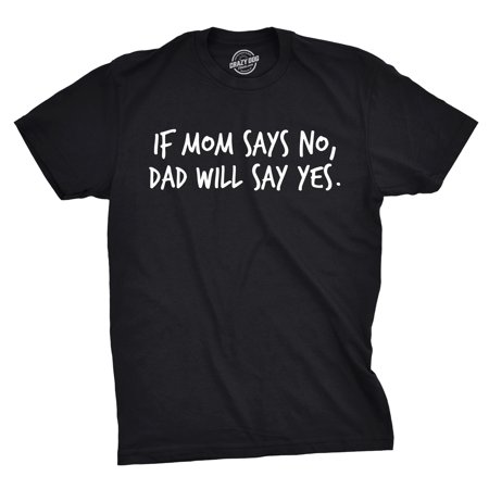 Mens If Mom Says No Dad Will Say Yes Funny Parenting Fathers Day T (Daniel Bryan Yes Yes Yes T Shirt)