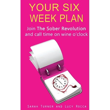 Sober Revolution: Your Six Week Plan - Join the Sober Revolution and Call Time on Wine O'Clock