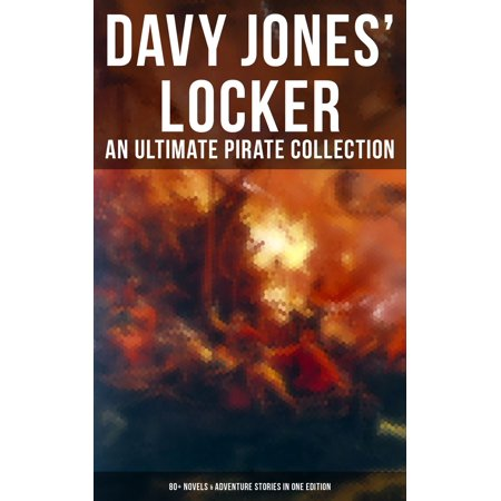Davy Jones' Locker: An Ultimate Pirate Collection (80+ Novels & Adventure Stories in One Edition) - eBook - Davy Jones Chest