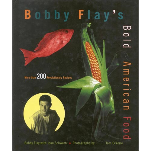 Bobby Flay's Bold American Food: More Than 200 Revolutionary Recipes