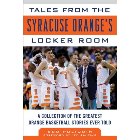Tales From The Syracuse Orange Locker Room  A Collection Of The Greatest Orange Basketball Stories Ever Told