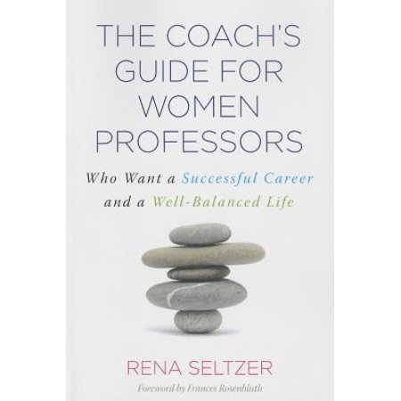 The Coach's Guide for Women Professors : Who Want a Successful Career and a Well-Balanced (Life Centered Career Education A Competency Based Approach)