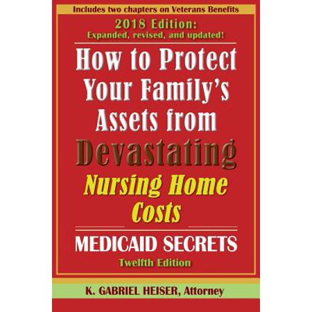 How to Protect Your Family's Assets from Devastating Nursing Home Costs : Medicaid Secrets (12th Ed.)