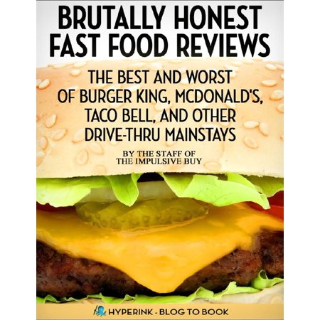 Brutally Honest Fast Food Reviews: The Best and Worst of Burger King, McDonald's, Taco Bell, and Other Drive-Thru Mainstays -