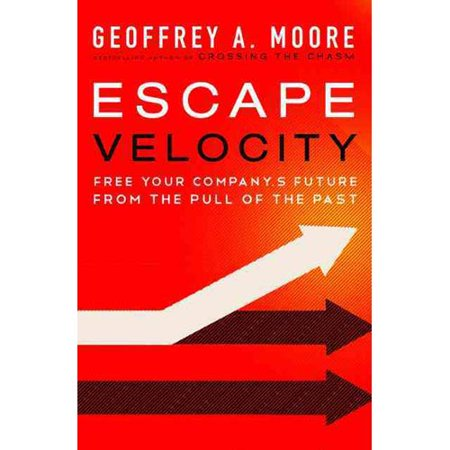 Escape Velocity  Free Your Companys Future From The Pull Of The Past