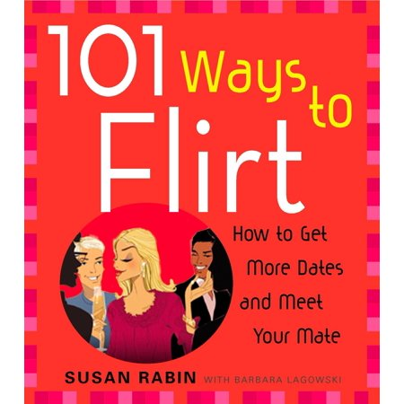 101 Ways to Flirt : How to Get More Dates and Meet Your (Best Way To Get Your Wife Back)