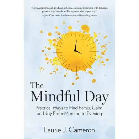 The Mindful Day : Practical Ways to Find Focus, Calm, and Joy From Morning to Evening ()