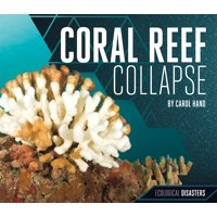 Ecological Disasters: Coral Reef Collapse (Hardcover)