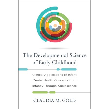 The Developmental Science of Early Childhood : Clinical Applications of Infant Mental Health Concepts from Infancy Through