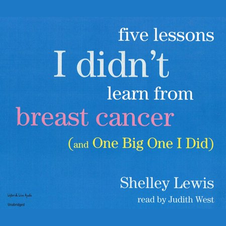 Five Lessons I Didn't Learn From Breast Cancer (And One Big One I Did) -