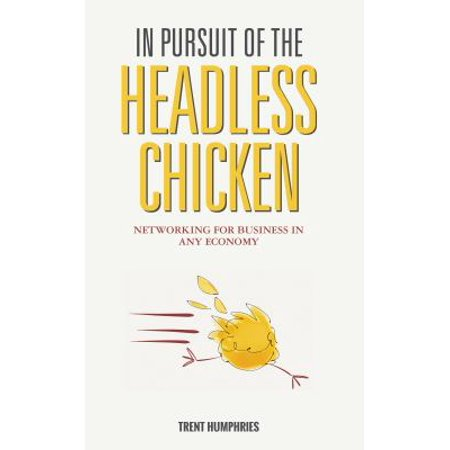 In Pursuit Of The Headless Chicken  Networking For Business In Any Economy