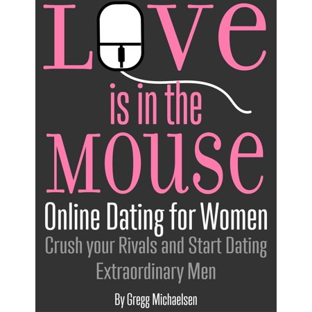 Love is in The Mouse! Online Dating for Women: Crush Your Rivals and Start Dating Extraordinary Men (Relationship and Dating Advice for Women Book 5) - eBook](Date Halloween Started)
