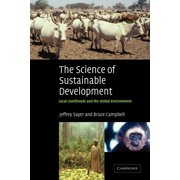 Biological Conservation, Restoration & Sustainability S: The Science of Sustainable Development : Local Livelihoods and the Global Environment (Paperback)