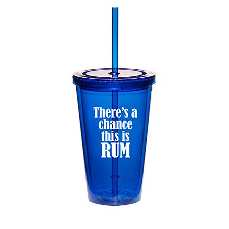 16oz Double Wall Acrylic Tumbler Cup With Straw There's A Chance This Rum (Blue) ()
