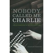 Nobody Called Me Charlie : The Story of a Radical White Journalist Writing for a Black Newspaper in the Civil Rights Era