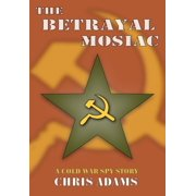 The Betrayal Mosaic : A Cold War Spy Story