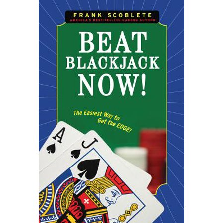 Beat Blackjack Now! : The Easiest Way to Get the