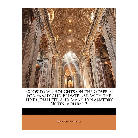 Expository Thoughts on the Gospels : For Family and Private Use. with the Text Complete, and Many Explanatory Notes, Volume 2