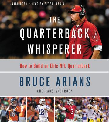 The Quarterback Whisperer : How to Build an Elite NFL Quarterback