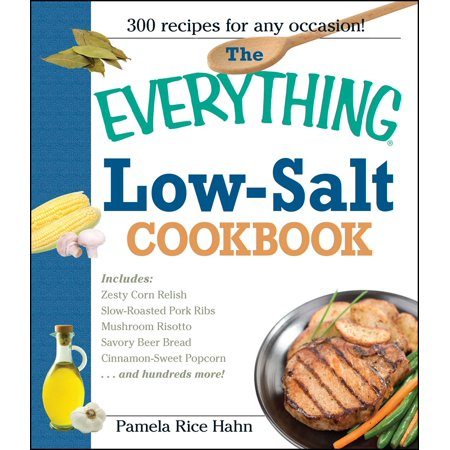 The Everything Low Salt Cookbook Book : 300 Flavorful Recipes to Help Reduce Your Sodium Intake