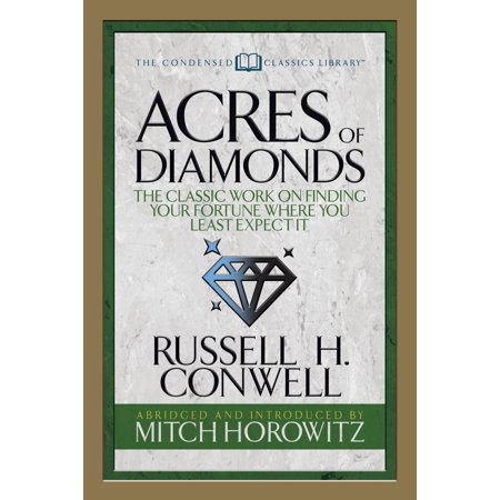 - Acres of Diamonds (Condensed Classics) : The Classic Work on Finding Your Fortune Where You Least Expect It