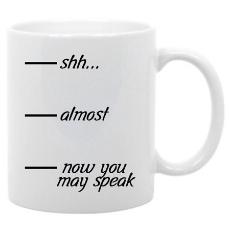 Shh, Almost, Now You May Speak Funny Coffee Mug 11oz ()