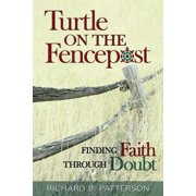 Turtle on the Fencepost : Finding Faith Through Doubt