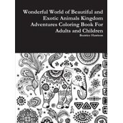 wonderful world of beautiful and exotic animals kingdom adventures coloring book for adults and children - Coloring Books For Children