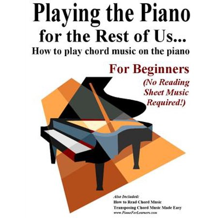 Playing the Piano for the Rest of Us    : How to Play Chord Music on the  Piano