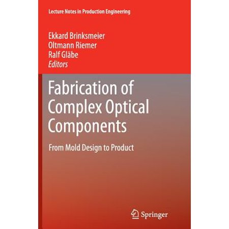 Fabrication of Complex Optical Components : From Mold Design to Product