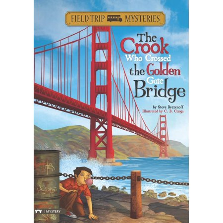 Field Trip Mysteries: The Field Trip Mysteries: The Crook Who Crossed the Golden Gate Bridge (Planning A Trip To Bridges Of Madison County)