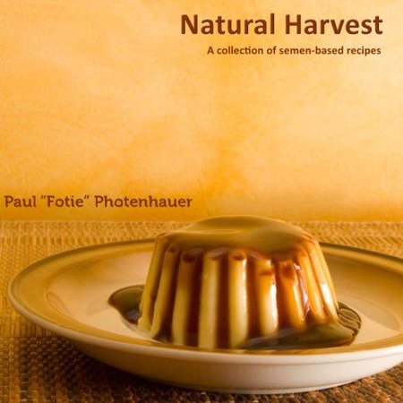 Natural Harvest  A Collection Of Semen Based Recipes