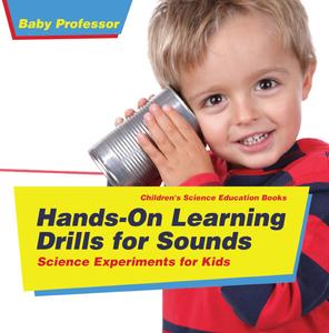 Hands-On Learning Drills for Sounds - Science Experiments for Kids | Children's Science Education books - eBook