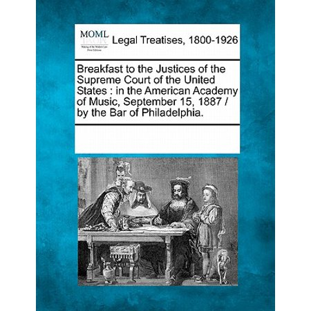 Breakfast to the Justices of the Supreme Court of the United States : In the American Academy of Music, September 15, 1887 / By the Bar of (Music Piracy Laws In The United States)