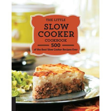 The Little Slow Cooker Cookbook : 500 of the Best Slow Cooker Recipes (Best Frosting Recipe Ever)