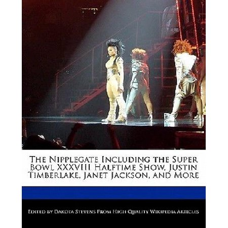 The Nipplegate Including The Super Bowl Xxxviii Halftime Show  Justin Timberlake  Janet Jackson  And More