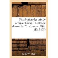 Distribution Des Prix de Vertu Au Grand Th��tre, Le Dimanche 23 D�cembre 1894 (�d.1895)
