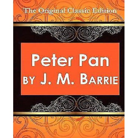 Peter Pan, by J.M. Barrie - The Original Classic Edition