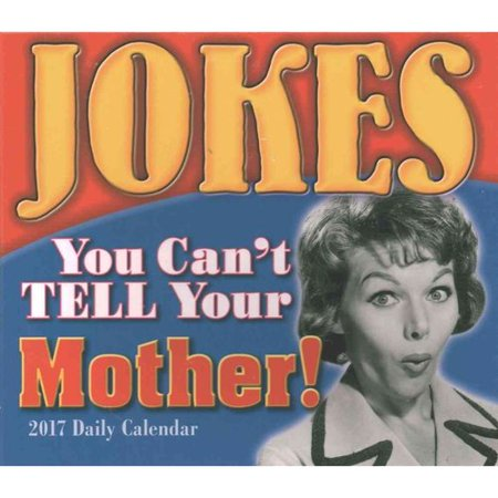 Jokes You Cant Tell Your Mother  2017 Calendar