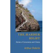 The Harder Right : Stories of Conscience and Choice
