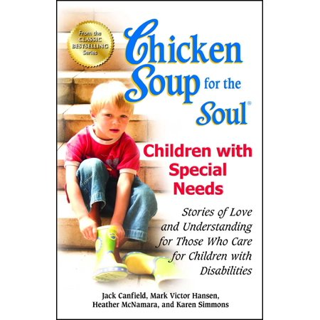 Special Care - Chicken Soup for the Soul: Children with Special Needs : Stories of Love and Understanding for Those Who Care for Children with Disabilities