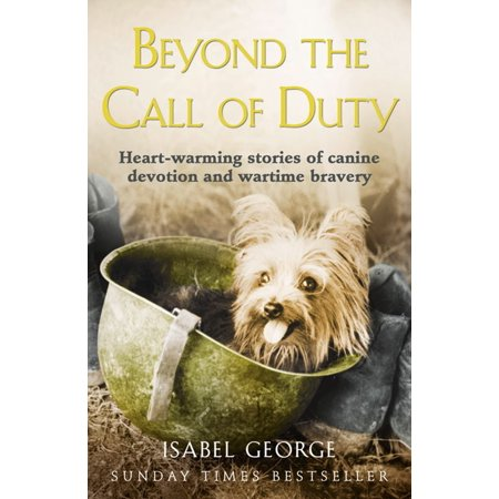 Beyond the Call of Duty: Heart-warming stories of canine devotion and bravery - (Best Call Of Duty Story)